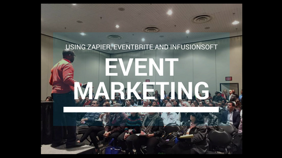 Event Marketing: Using Zapier, Infusionsoft and EventBrite For Better Marketing