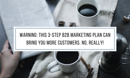 This 3-Step B2B Marketing Plan Can Bring You More Sales