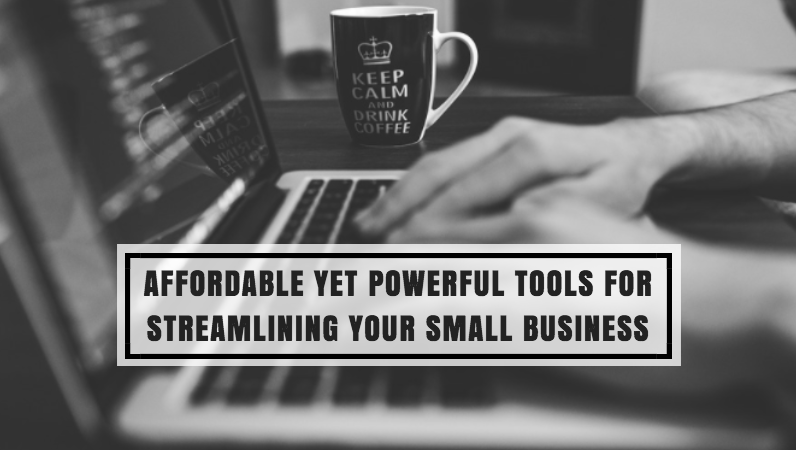 Affordable Yet Powerful Tools for Streamlining Your Small Business