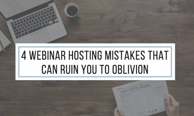 4 Webinar Hosting Mistakes that can Ruin You to Oblivion